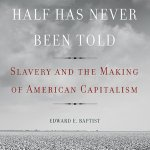 Another Kind of Blood: Edward Baptist on America's Slaver Capitalism