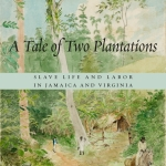 Roundtable: Richard S. Dunn, <i>A Tale of Two Plantations</i>