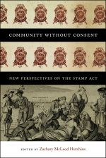 Q&A: Zachary Hutchins, editor of <em>Community without Consent: New Perspectives on the Stamp Act</em>