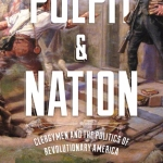 """Mixing the Sacred Character, With That of the Statesman"": Review of <em>Pulpit and Nation</em>"