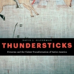 Guest Review: <em>Thundersticks: Firearms and the Violent Transformation of Native America</em>
