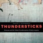 Guest Review: <em>Thundersticks: Firearms and the Violent Transformation of NativeAmerica</em>