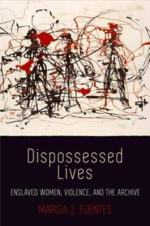 """Meditations on Archival Fragments"": Review of <i>Dispossessed Lives</i>"
